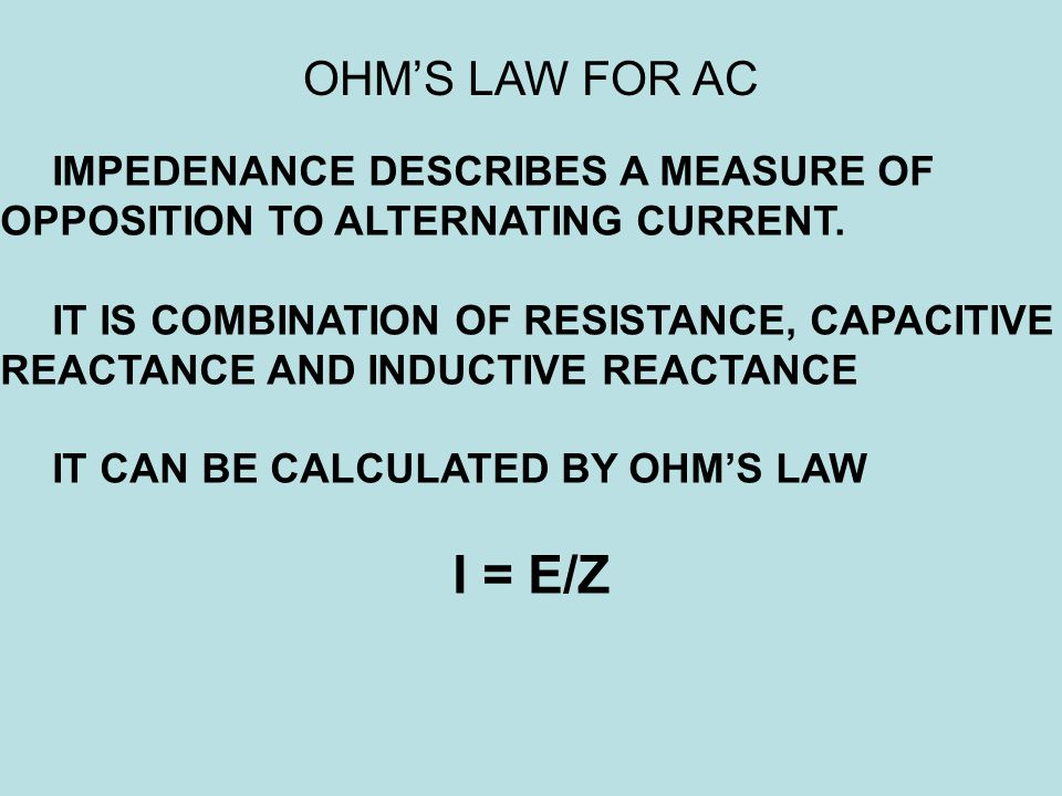 IMPEDENANCE DESCRIBES A MEASURE OF OPPOSITION TO ALTERNATING CURRENT. IT IS COMBINATION OF RESISTANCE, CAPACITIVE REACTANCE AND INDUCTIVE REACTANCE IT