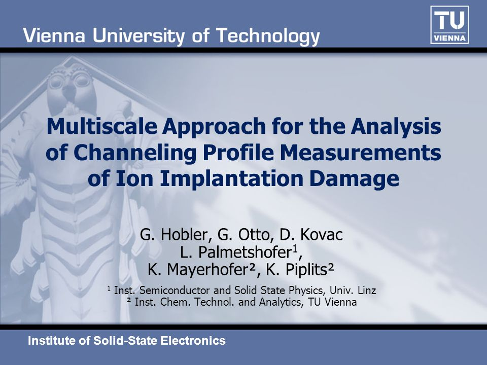 Multiscale Approach for the Analysis of Channeling Profile Measurements of Ion Implantation Damage G. Hobler, G. Otto, D. Kovac L. Palmetshofer 1, K.