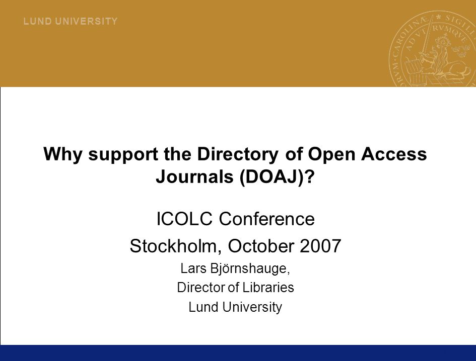 1 L U N D U N I V E R S I T Y Why support the Directory of Open Access Journals (DOAJ).