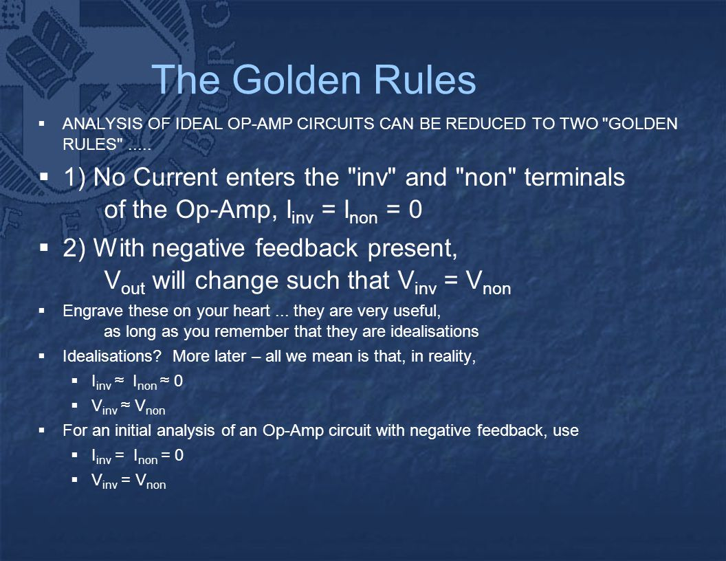 The Golden Rules  ANALYSIS OF IDEAL OP-AMP CIRCUITS CAN BE REDUCED TO TWO