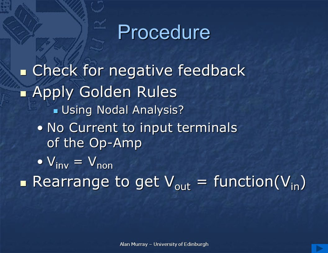 Alan Murray – University of Edinburgh Procedure Check for negative feedback Check for negative feedback Apply Golden Rules Apply Golden Rules Using No