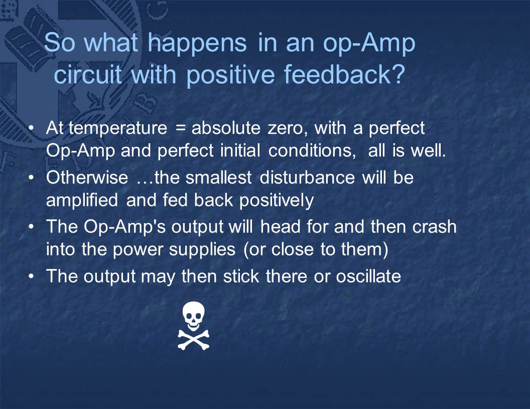 So what happens in an op-Amp circuit with positive feedback? At temperature = absolute zero, with a perfect Op-Amp and perfect initial conditions, all