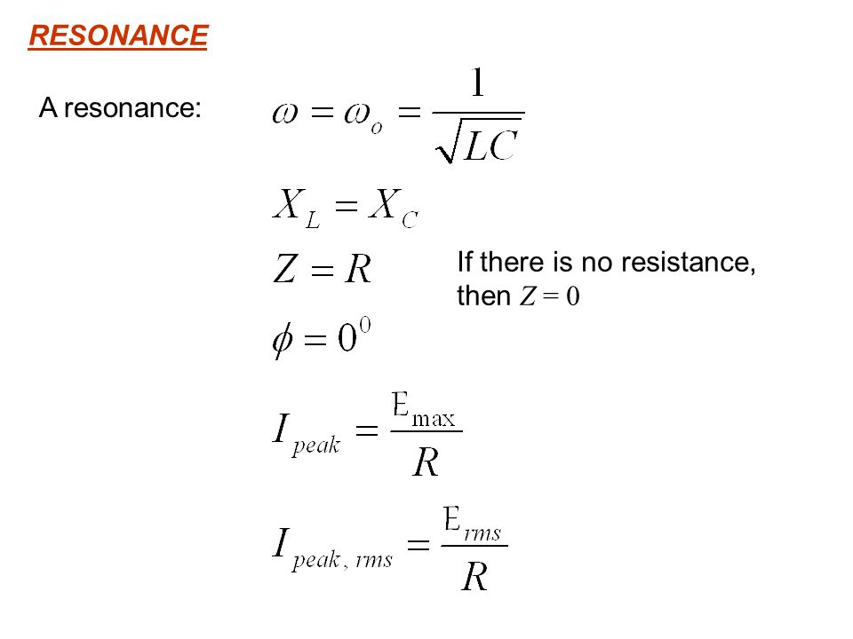 RESONANCE A resonance: If there is no resistance, then Z = 0