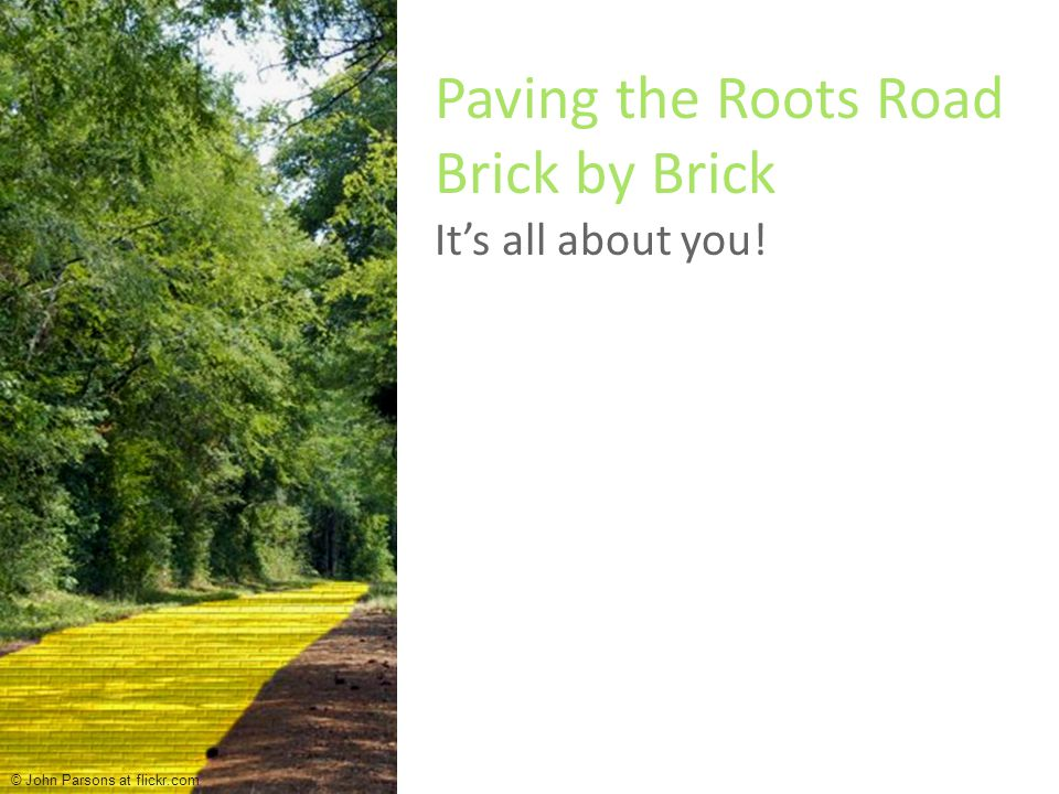 Paving the Roots Road Brick by Brick It's all about you! © John Parsons at flickr.com