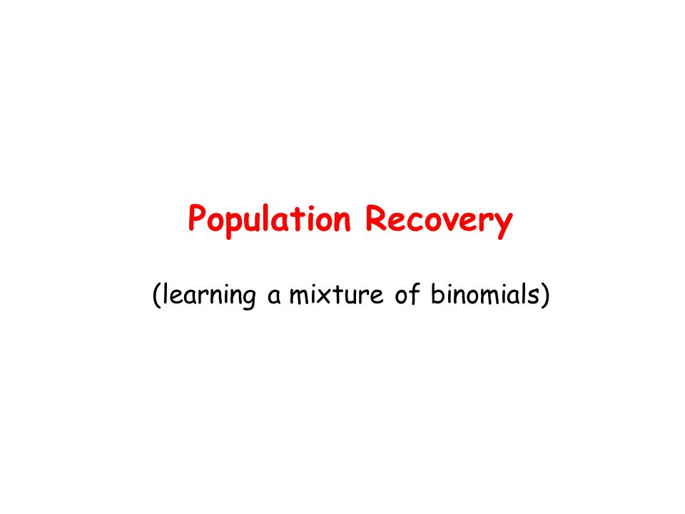 Population Recovery (learning a mixture of binomials)