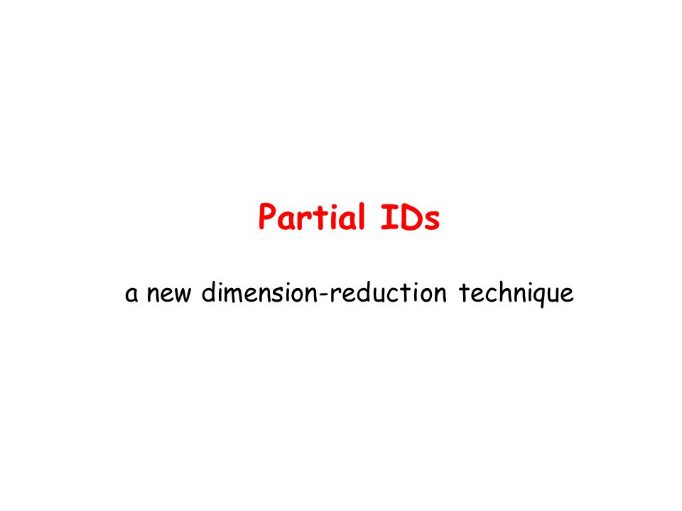 Partial IDs a new dimension-reduction technique