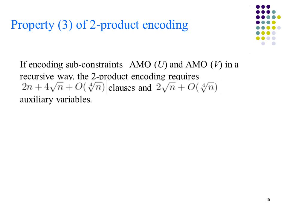 10 Property (3) of 2-product encoding If encoding sub-constraints AMO (U) and AMO (V) in a recursive way, the 2-product encoding requires clauses and auxiliary variables.