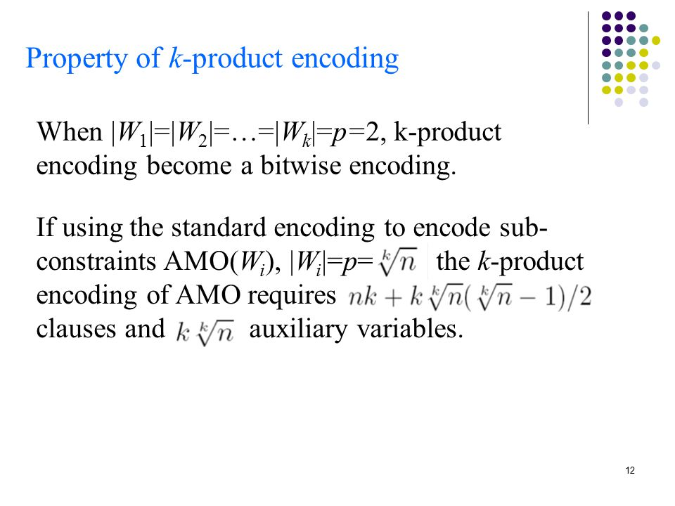 12 Property of k-product encoding When |W 1 |=|W 2 |=…=|W k |=p=2, k-product encoding become a bitwise encoding.