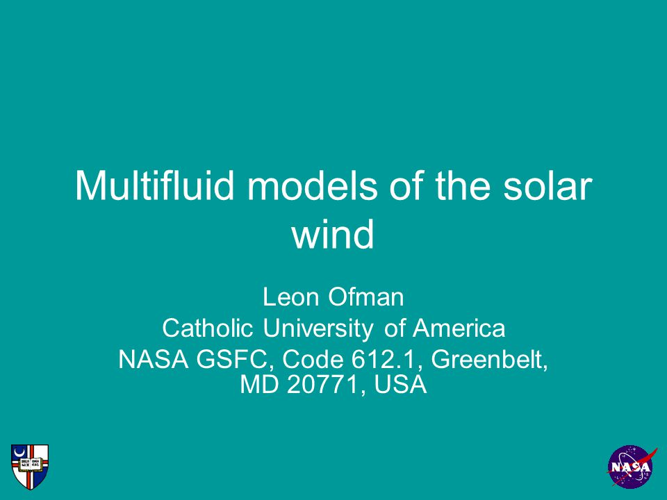 Multifluid models of the solar wind Leon Ofman Catholic University of America NASA GSFC, Code 612.1, Greenbelt, MD 20771, USA
