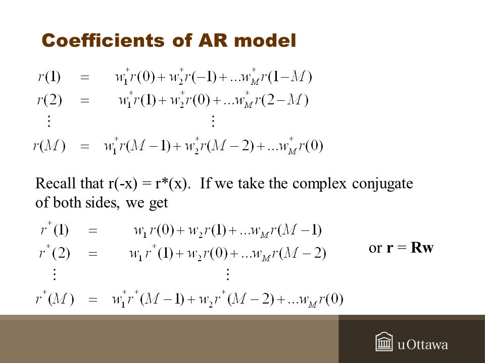 Coefficients of AR model Recall that r(-x) = r*(x). If we take the complex conjugate of both sides, we get or r = Rw