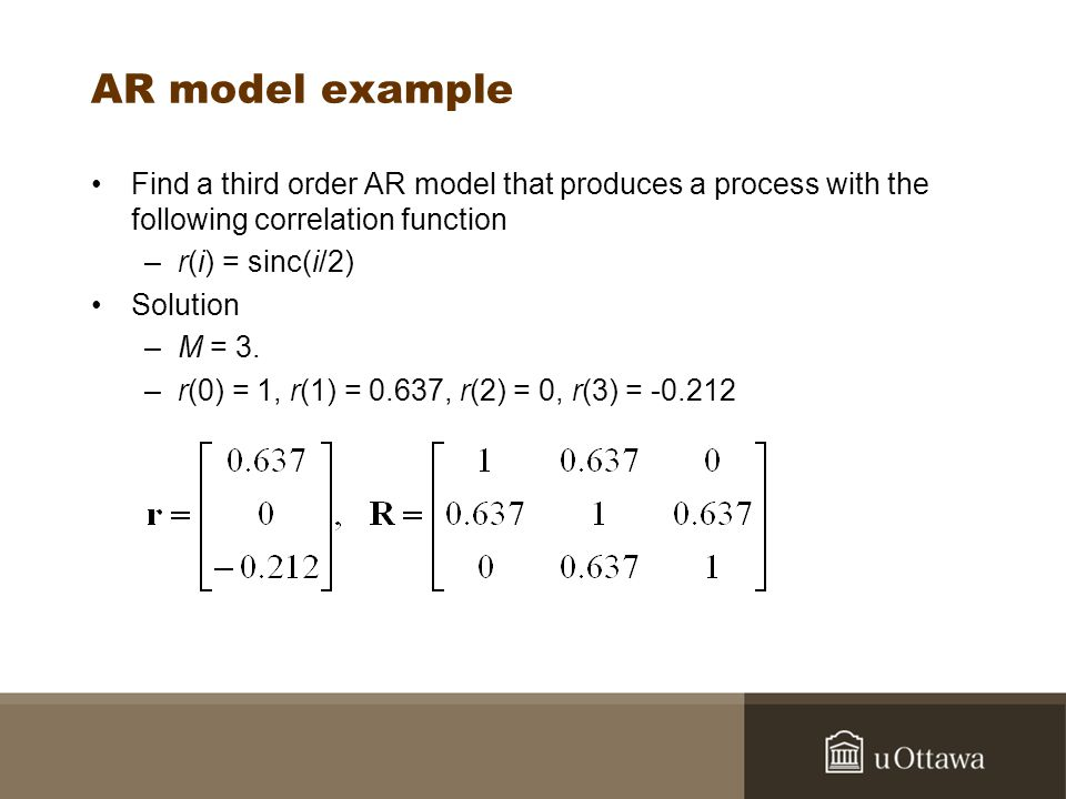 AR model example Find a third order AR model that produces a process with the following correlation function –r(i) = sinc(i/2) Solution –M = 3. –r(0)