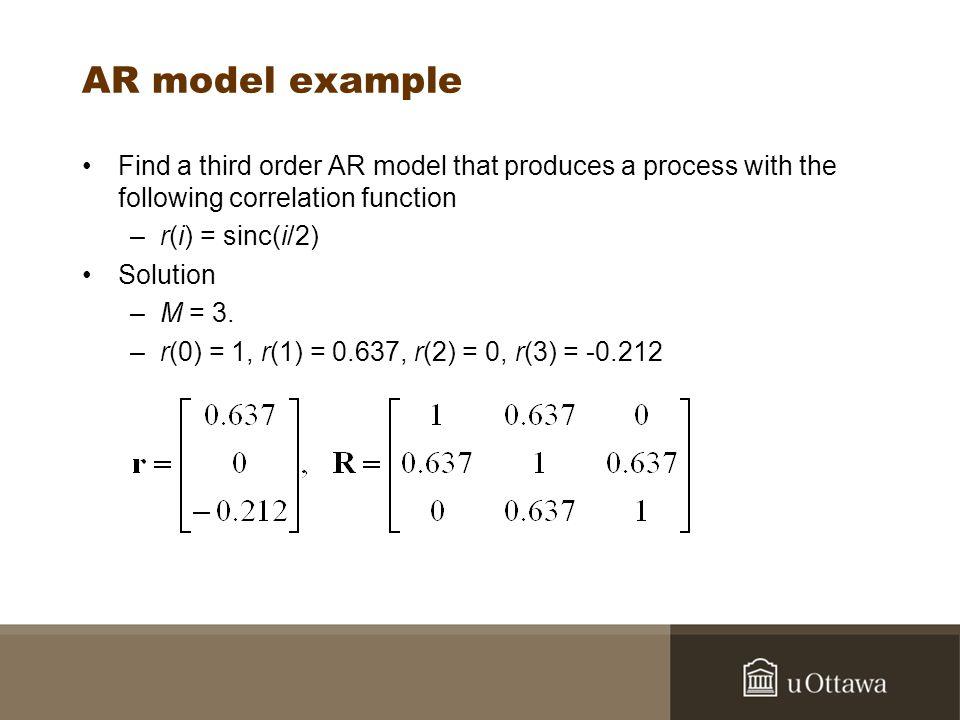 AR model example continued w= R -1 r.w = [1.552, -1.4365, 0.703] T.