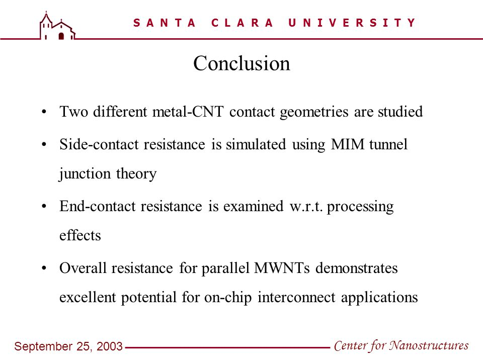S A N T A C L A R A U N I V E R S I T Y Center for Nanostructures September 25, 2003 Conclusion Two different metal-CNT contact geometries are studied
