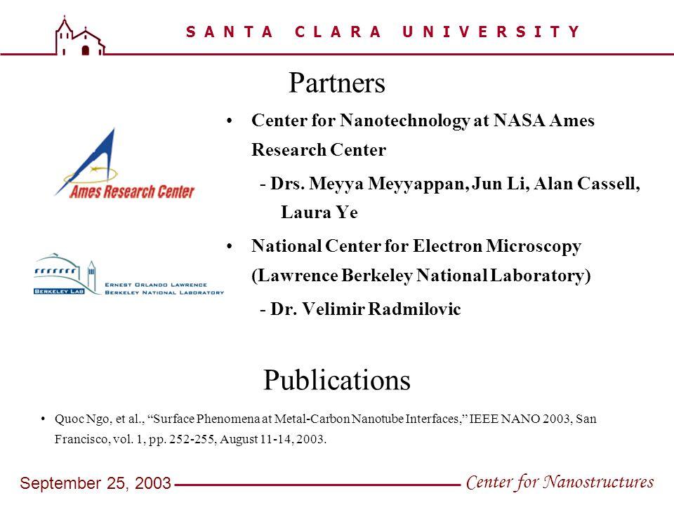 S A N T A C L A R A U N I V E R S I T Y Center for Nanostructures September 25, 2003 Partners Center for Nanotechnology at NASA Ames Research Center -