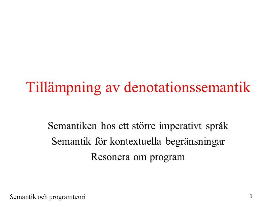 Semantik och programteori 72 Resonera om program l Genom att ge en rent matematisk mening åt varje program, låter oss denotationssemantiken att etablera semantiska egenskaper hos program med hjälp av matematiskt resonemang.