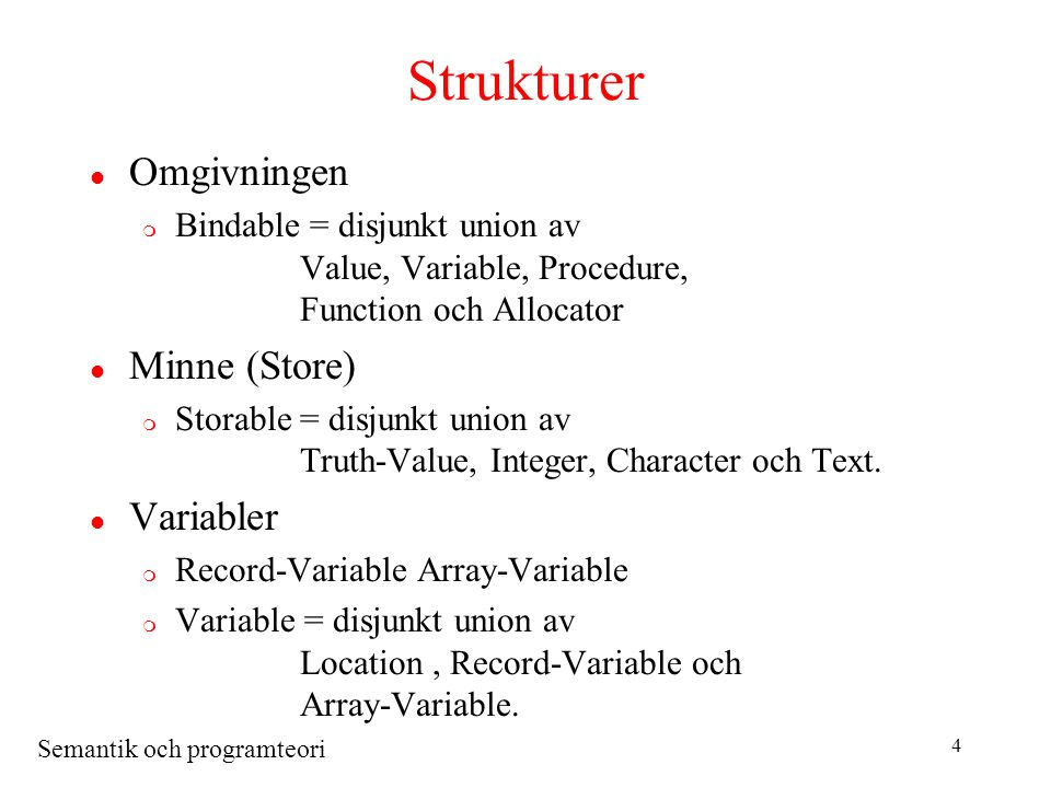 Semantik och programteori 35 Exempel execute C 5 e 0 s 3 = let s 31 = update(s 3, l 1, integer 1) in let execute-while env sto = if evaluate [ n > 0 ] env sto = truth-value true then execute-while env (execute [C 2 ; C 3 ] env sto) else sto in execute-while e 0 s 31