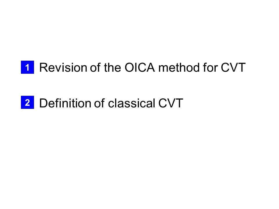 Revision of the OICA method for CVT Definition of classical CVT 1 2