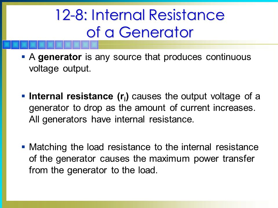 12-8: Internal Resistance of a Generator  A generator is any source that produces continuous voltage output.