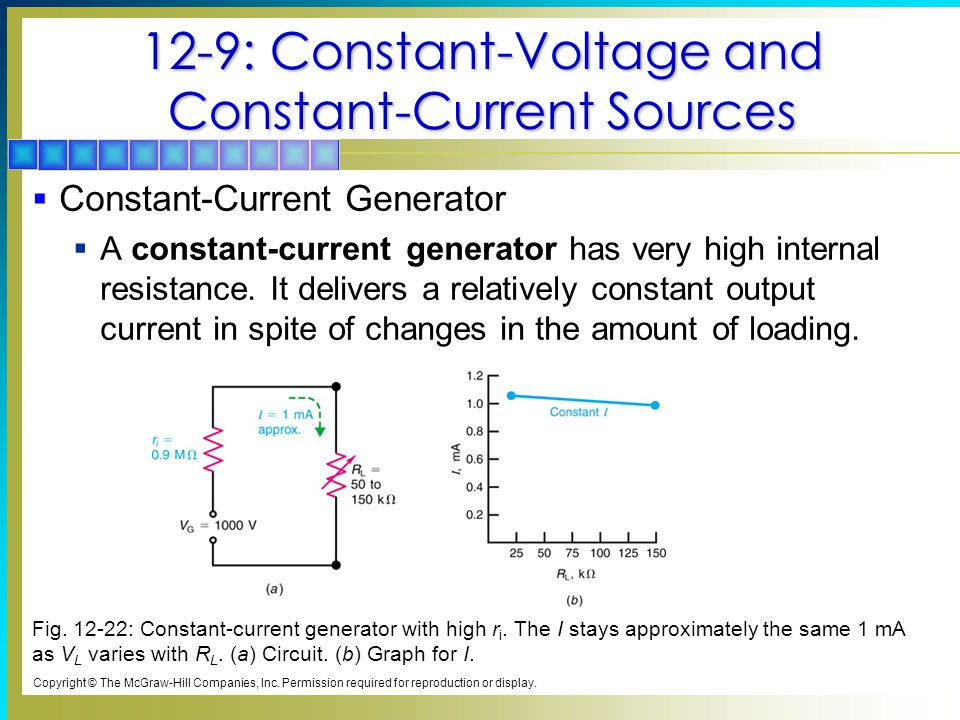 12-9: Constant-Voltage and Constant-Current Sources  Constant-Current Generator  A constant-current generator has very high internal resistance.