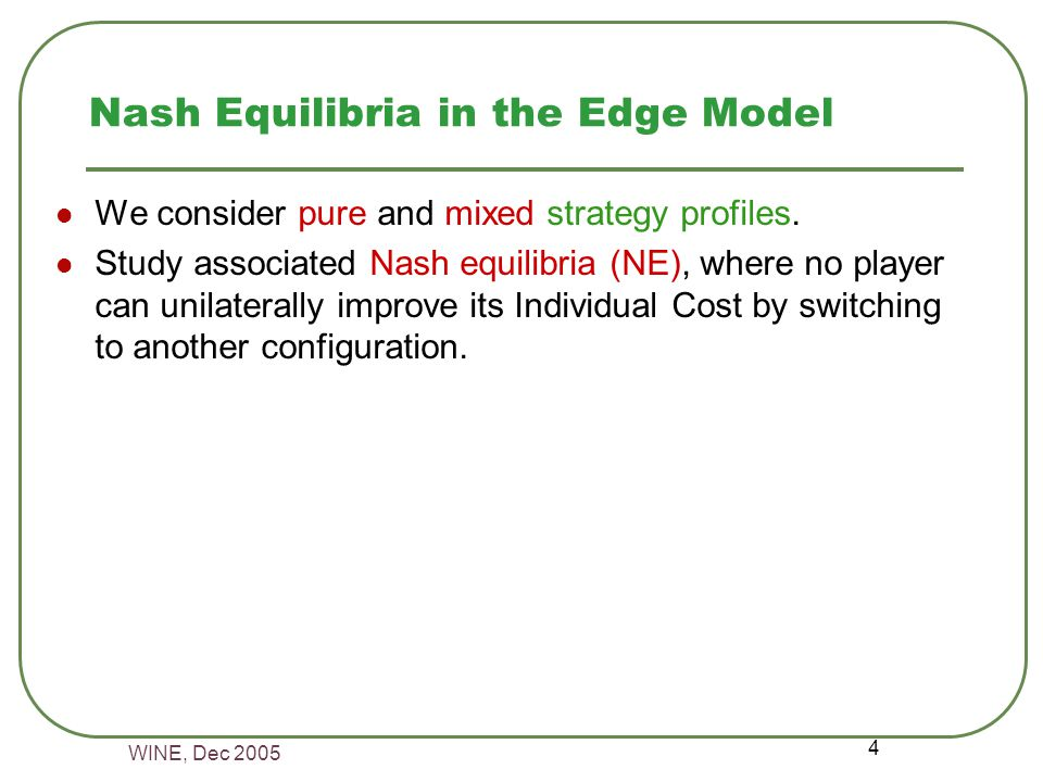 WINE, Dec 2005 4 Nash Equilibria in the Edge Model We consider pure and mixed strategy profiles.
