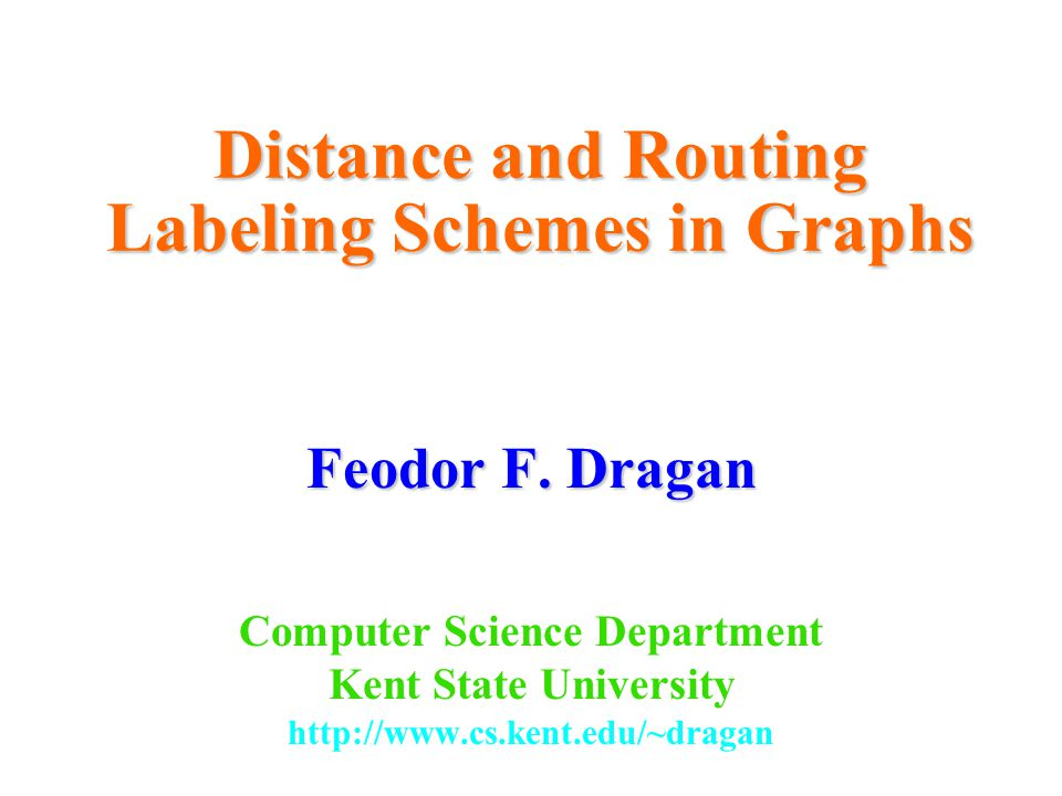 General graphs Distance Easy labeling (full routing tables): Label each node in n-node graph G on with full routing information Hence, for the class of all n-node graphs one needs nlogn -bit labels Currently: Nothing better can be done for general graphs if we insist on routing via shortest paths