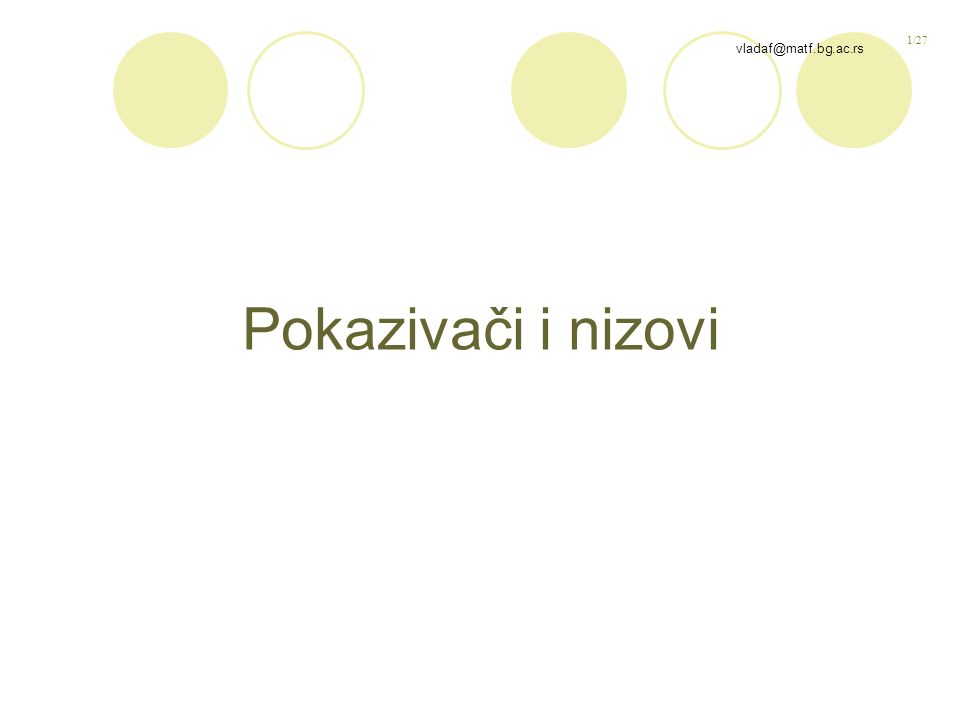 1/27 vladaf@matf.bg.ac.rs Pokazivači i nizovi