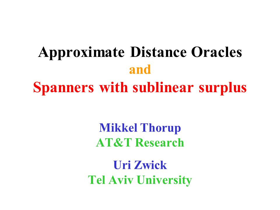 Compact data structure APSP algorithm mn 1/k time n 1+1/k space Approximate Distance Oracles (TZ'01) O(1) query time stretch 2k-1 Stretch-Space tradeoff is essentially optimal.