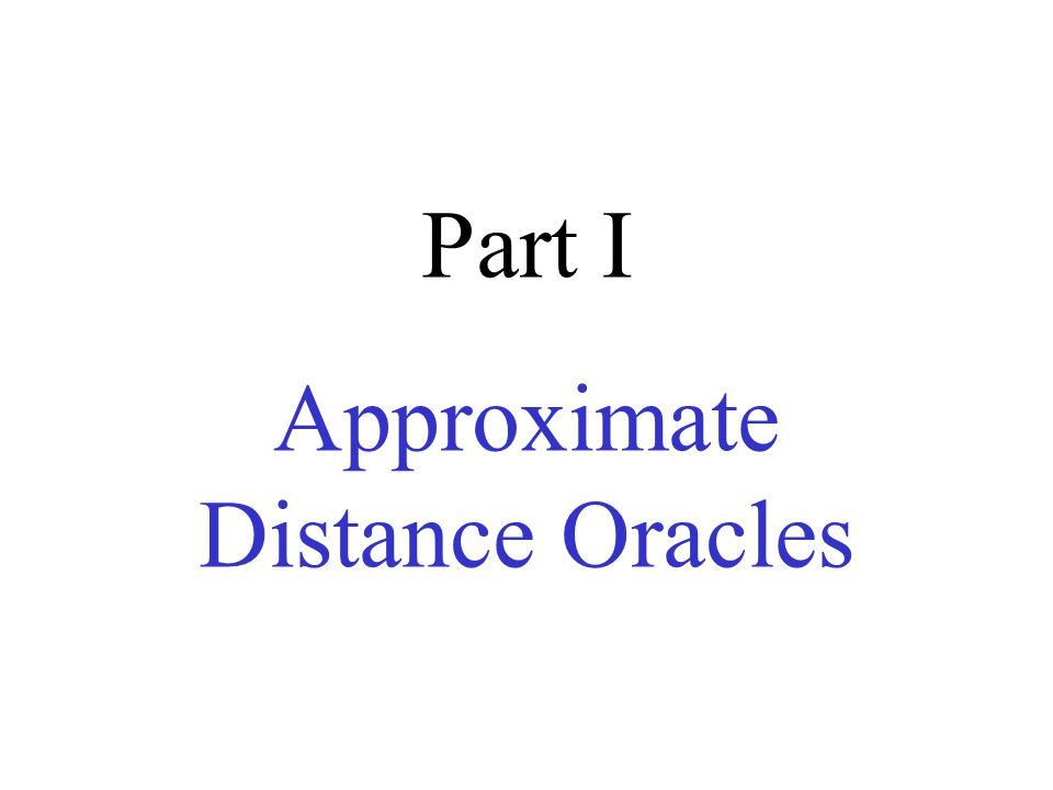 Approximate Distance Oracles [TZ'01] A hierarchy of centers A 0  V ; A k  ; A i  sample(A i-1,n -1/k ) ;