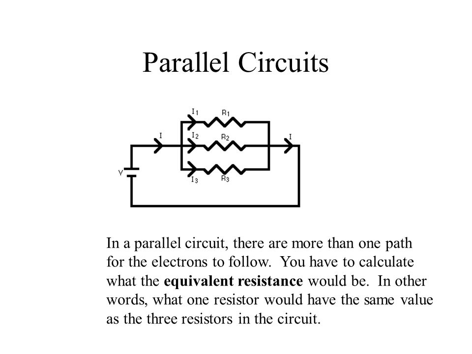 Parallel Circuits In a parallel circuit, there are more than one path for the electrons to follow.