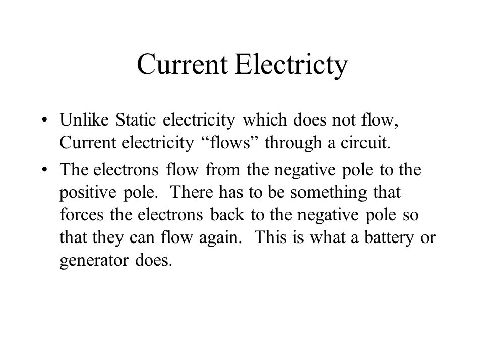 Current Electricity Electrons are negatively charged and flow from the negative pole to the positive.