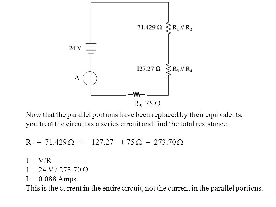 R 5 75  Now that the parallel portions have been replaced by their equivalents, you treat the circuit as a series circuit and find the total resistance.