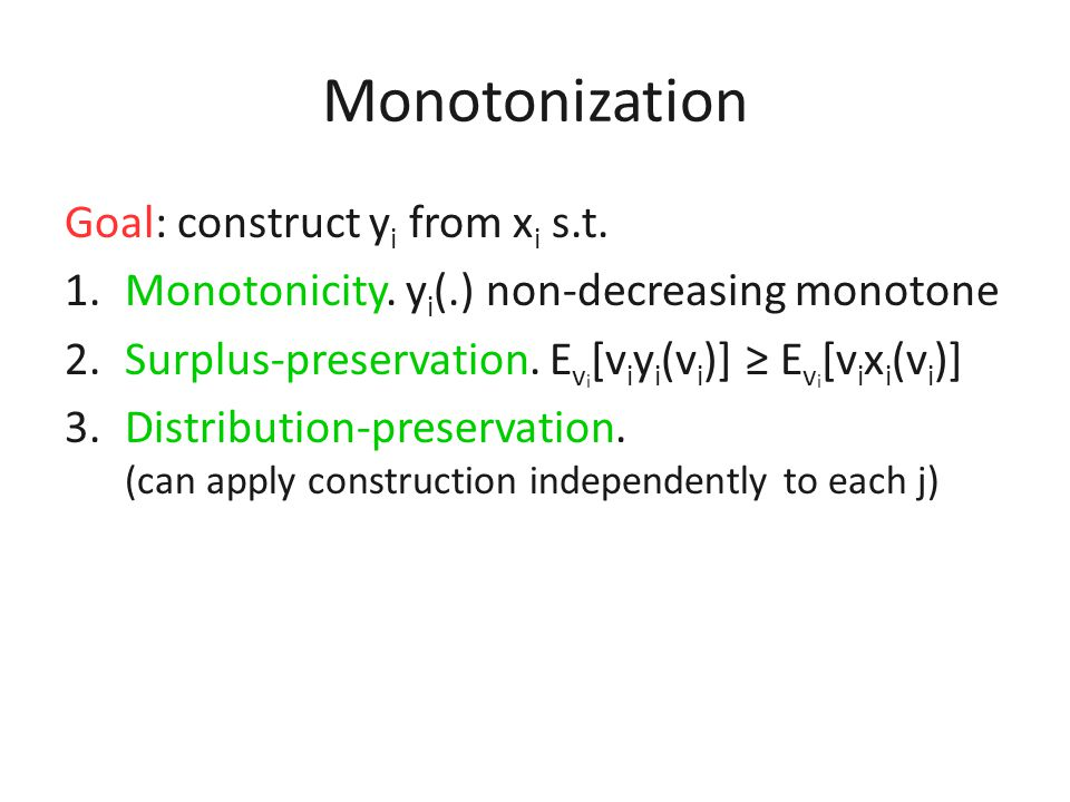 x i (v i ) = E[alloc. to i | v i ] Not BIC BIC Monotonization Fact.