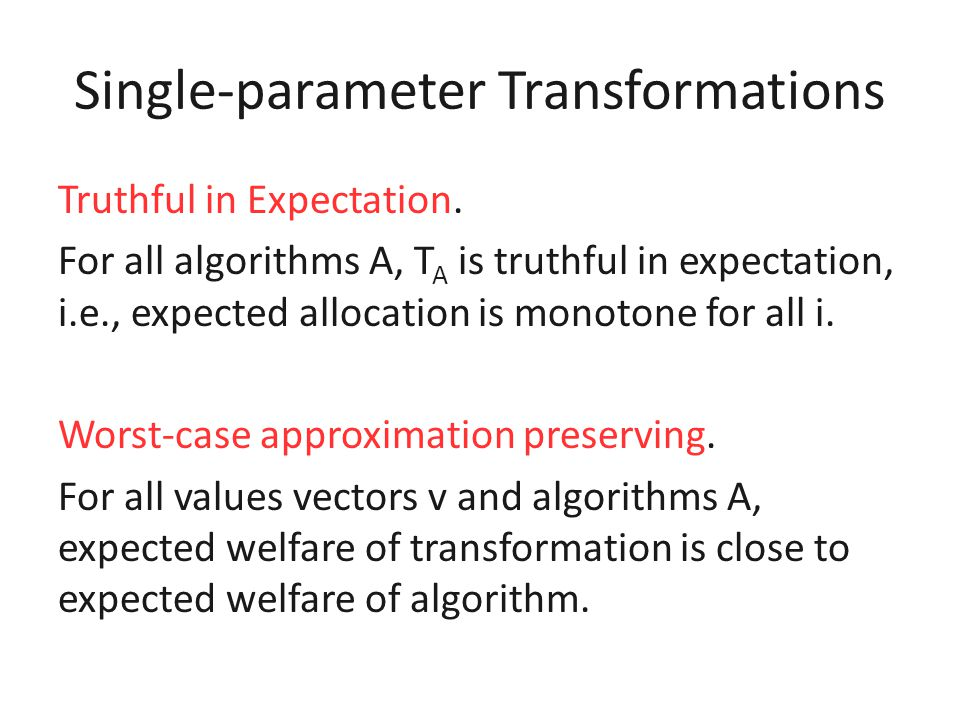 Multi-parameter Transformations Thm. There's no truthful in expectation mech.