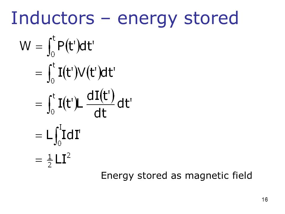 Inductors – energy stored Energy stored as magnetic field 16