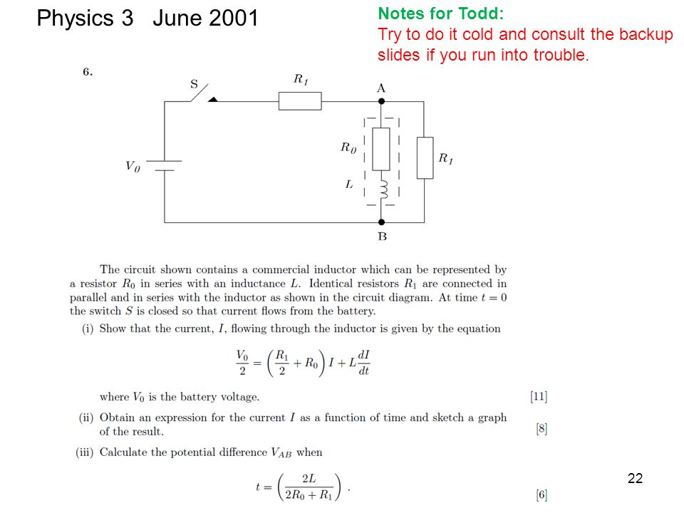 Physics 3 June 2001 Notes for Todd: Try to do it cold and consult the backup slides if you run into trouble. 22