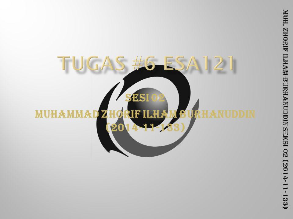 Muh. Zhorif Ilham Burhanuddin Seksi 02 (2014-11-133) SESI 02 Muhammad Zhorif Ilham Burhanuddin (2014-11-133)
