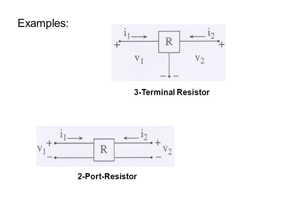 Examples: 3-Terminal Resistor 2-Port-Resistor