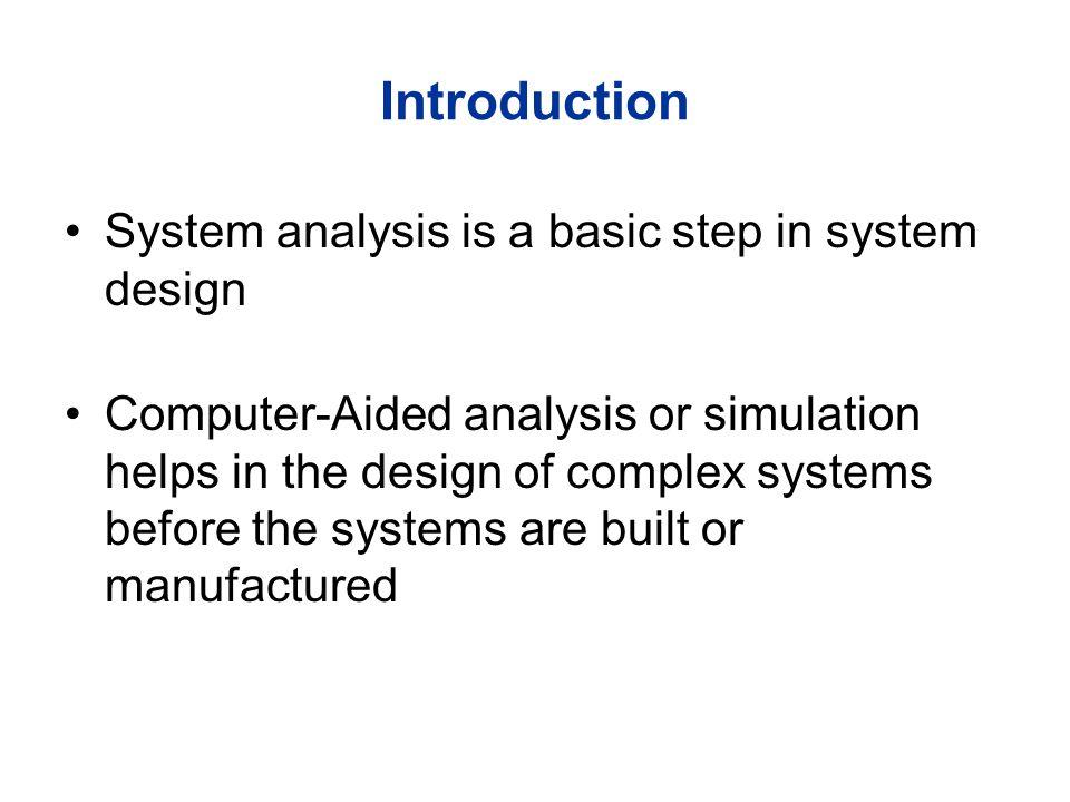 Four steps of system simulation 1.System modeling, including component and device modeling 2.System equation formulation 3.Equation solution 4.Display and interpretation of solution
