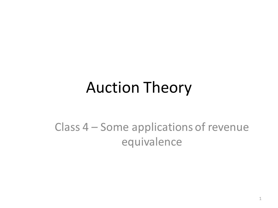 Auction Theory Class 4 – Some applications of revenue equivalence 1