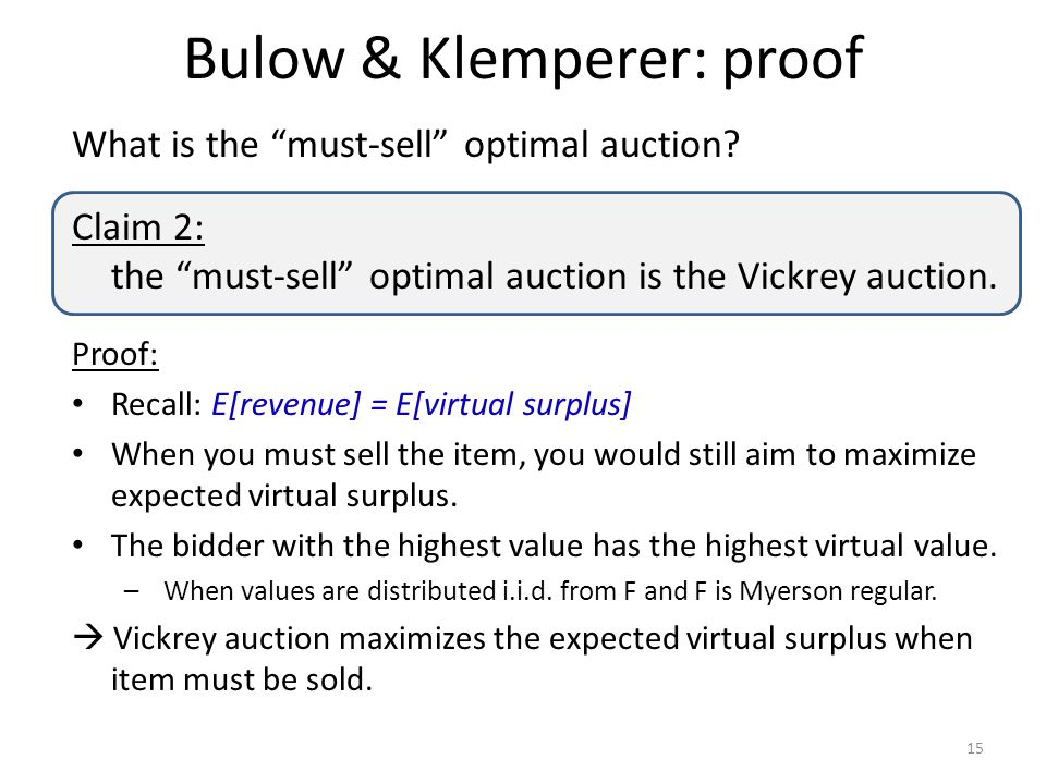 "Bulow & Klemperer: proof 15 What is the ""must-sell"" optimal auction? Claim 2: the ""must-sell"" optimal auction is the Vickrey auction. Proof: Recall: E"