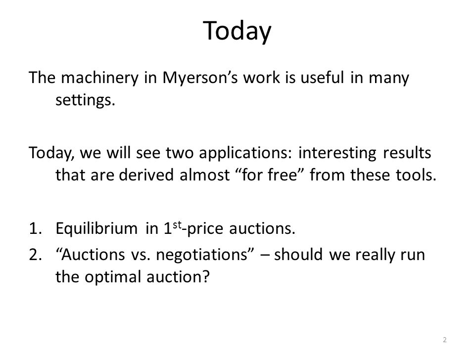 "Today The machinery in Myerson's work is useful in many settings. Today, we will see two applications: interesting results that are derived almost ""fo"