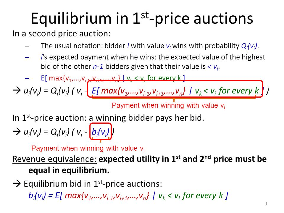Equilibrium in 1 st -price auctions In a second price auction: – The usual notation: bidder i with value v i wins with probability Q i (v i ). – i's e