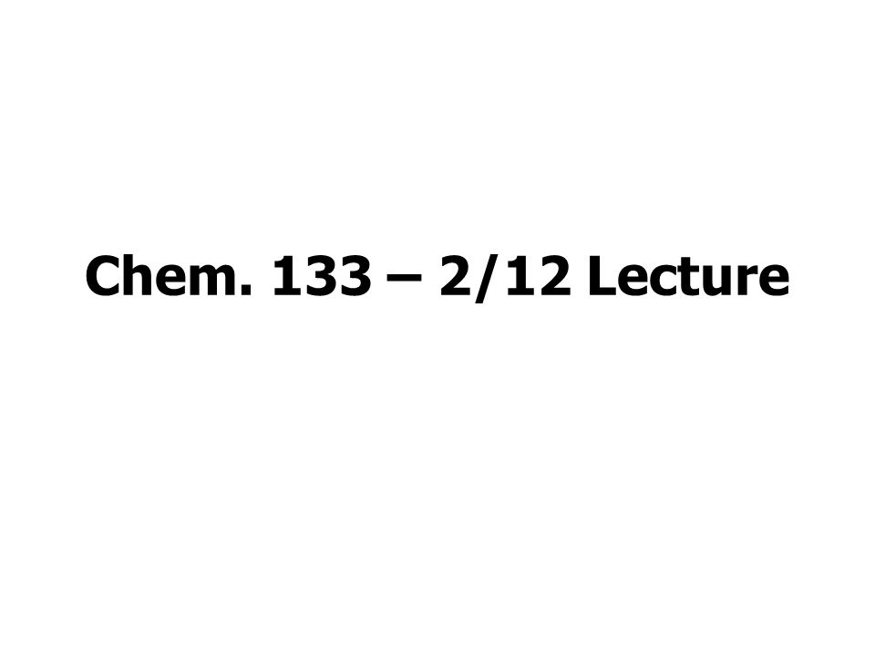 Chem. 133 – 2/12 Lecture