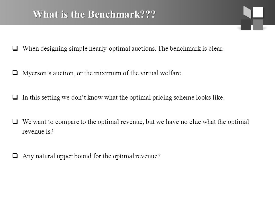 What is the Benchmark???  When designing simple nearly-optimal auctions. The benchmark is clear.  Myerson's auction, or the miximum of the virtual w
