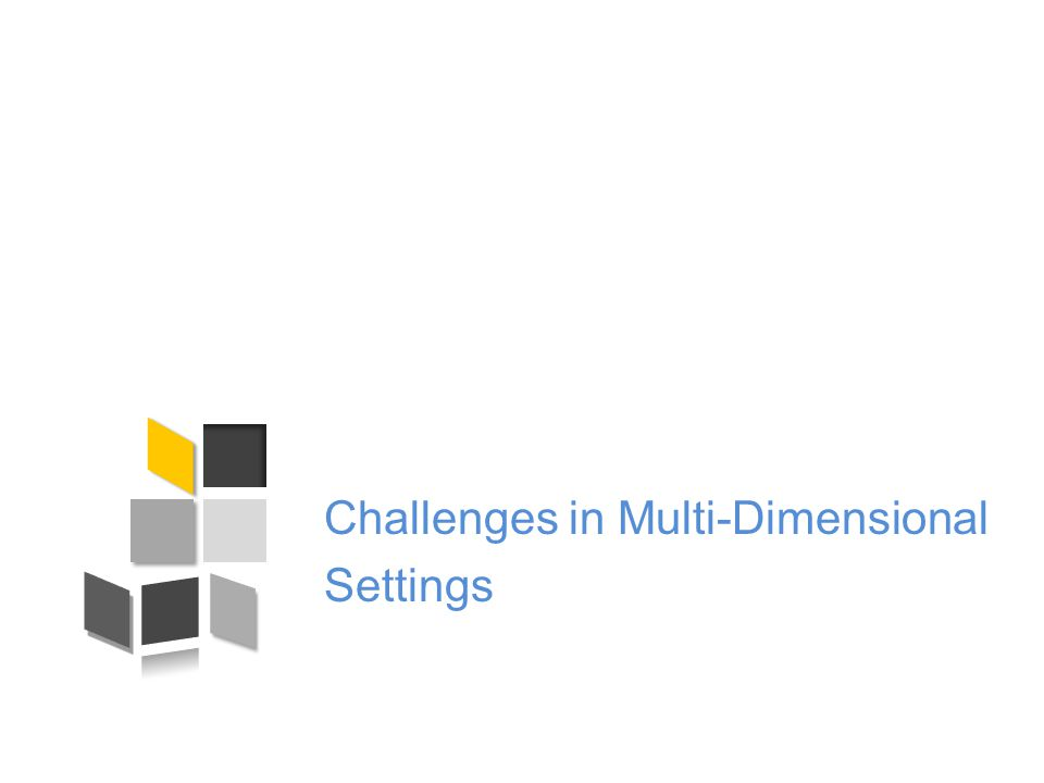 Challenges in Multi-Dimensional Settings