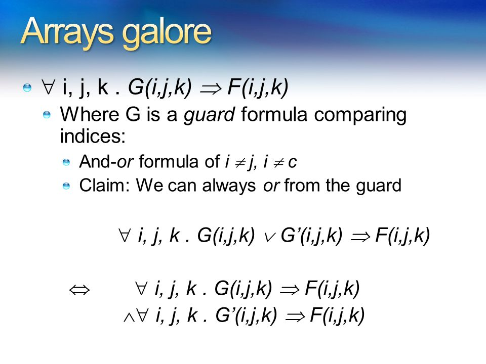  i, j, k. G(i,j,k)  F(i,j,k) Where G is a guard formula comparing indices: And-or formula of i  j, i  c Claim: We can always or from the guard  i