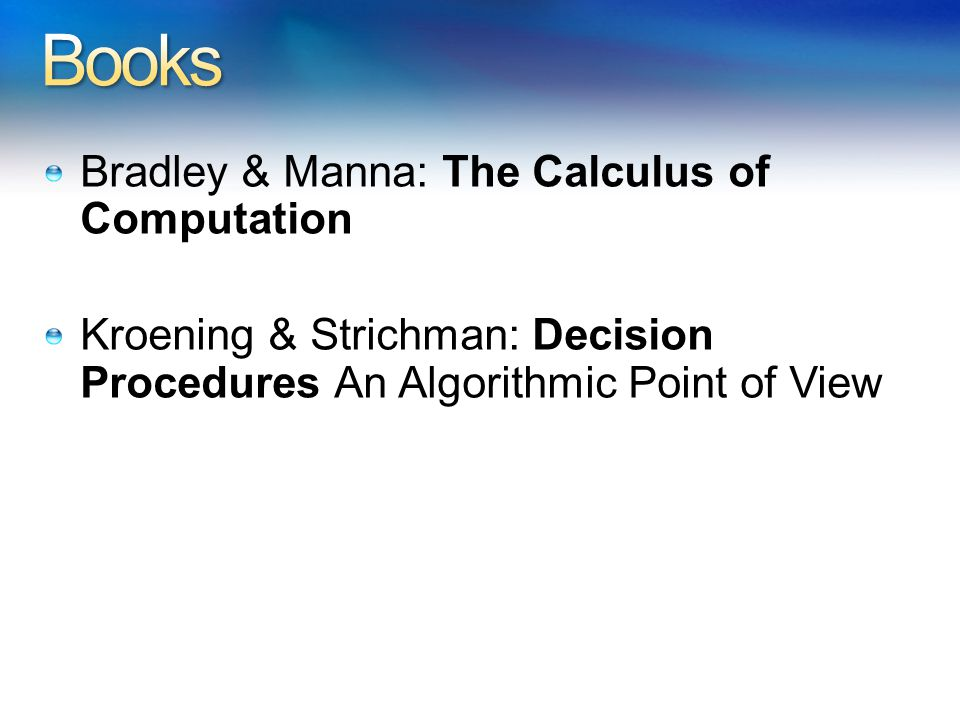 Bradley & Manna: The Calculus of Computation Kroening & Strichman: Decision Procedures An Algorithmic Point of View