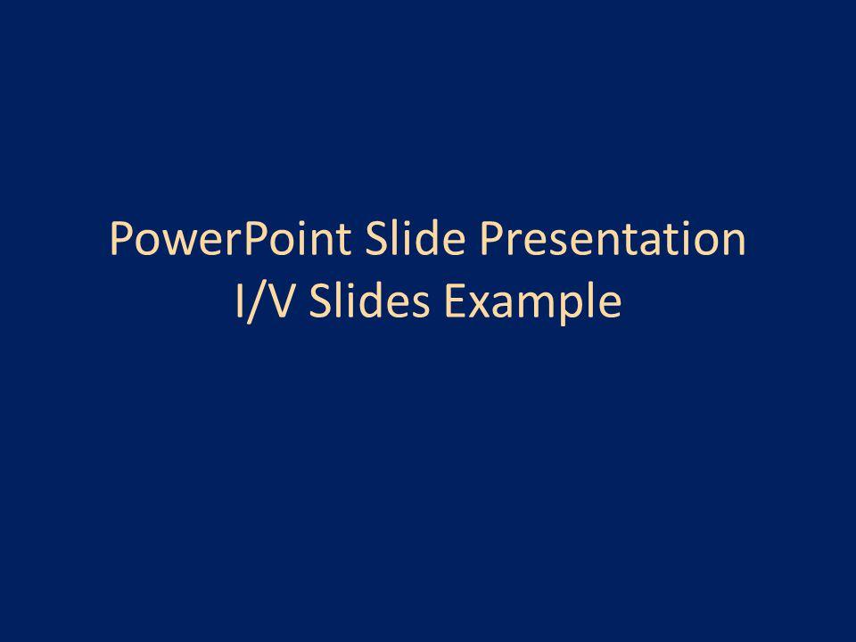 PowerPoint Slide Presentation I/V Slides Example