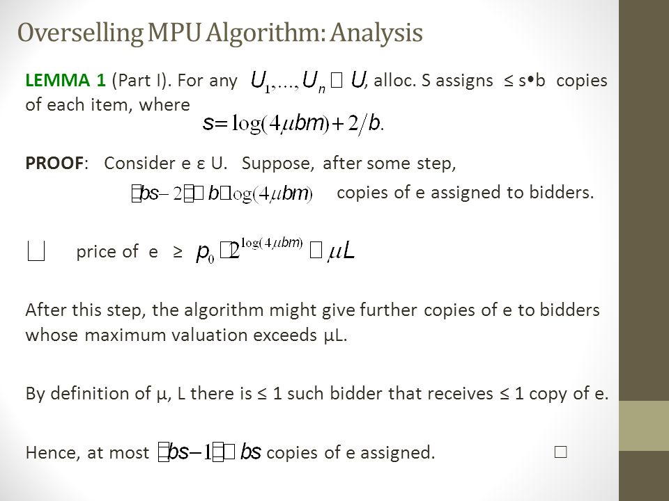 Overselling MPU Algorithm: Analysis LEMMA 1 (Part I). For any, alloc. S assigns ≤ s  b copies of each item, where PROOF: Consider e ε U. Suppose, aft