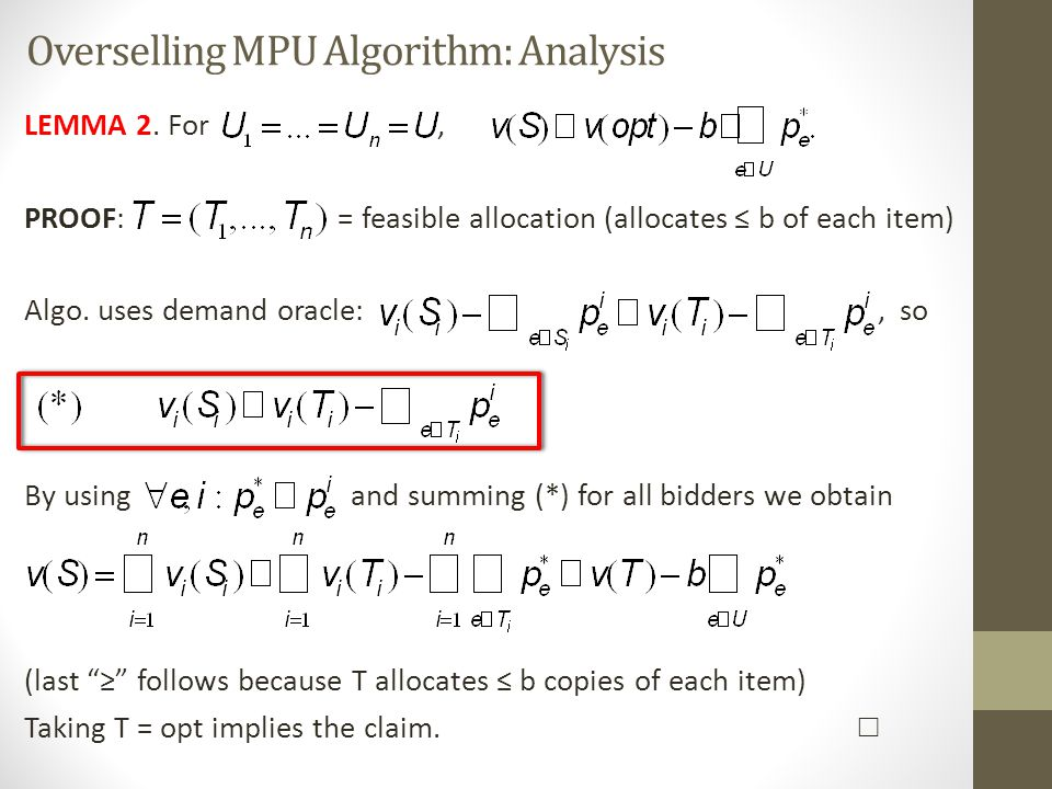 Overselling MPU Algorithm: Analysis LEMMA 2. For, PROOF: = feasible allocation (allocates ≤ b of each item) Algo. uses demand oracle:, so By using and